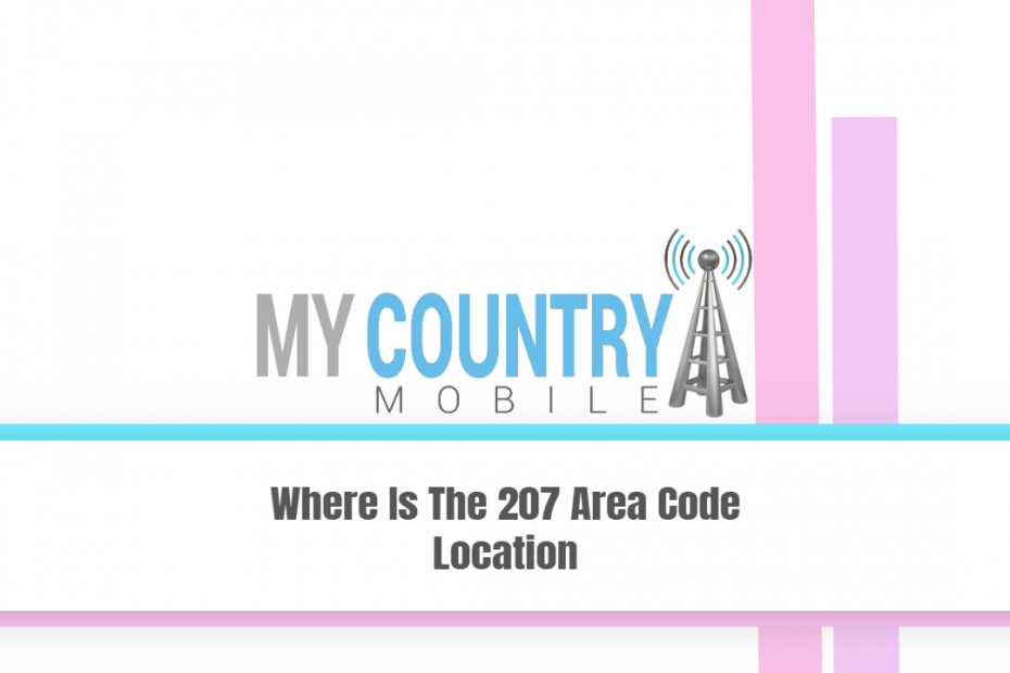 Where Is The 207 Area Code Location - My Country Mobile