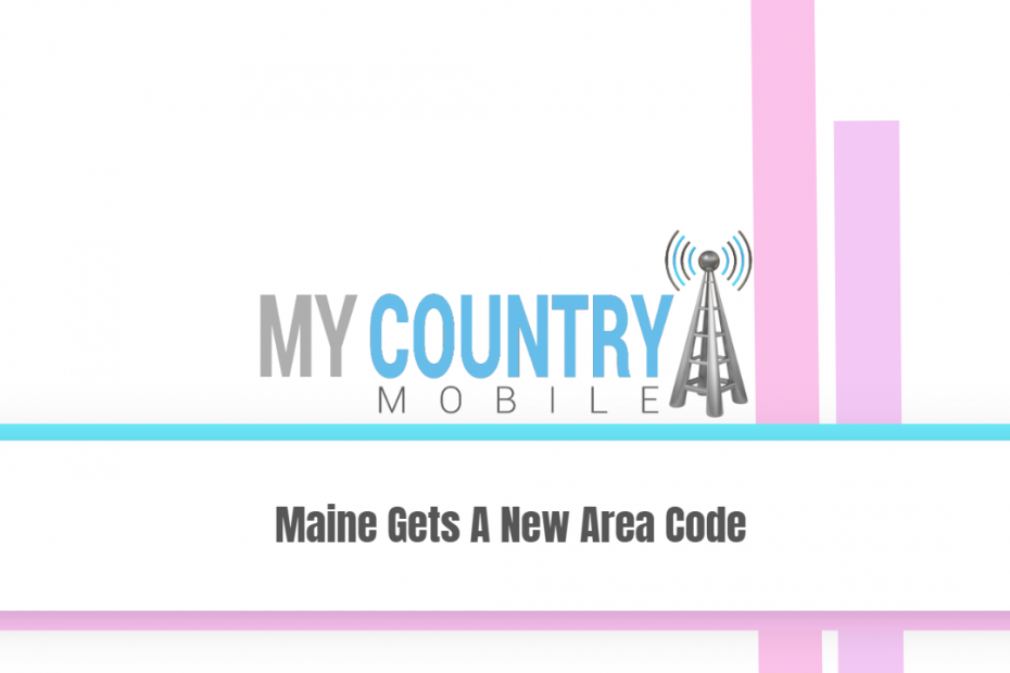 Maine Gets A New Area Code - My Country Mobile