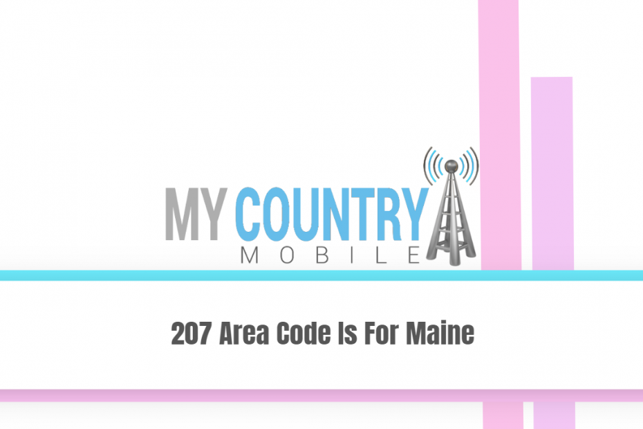 207 Area Code Is For Maine - My Country Mobile