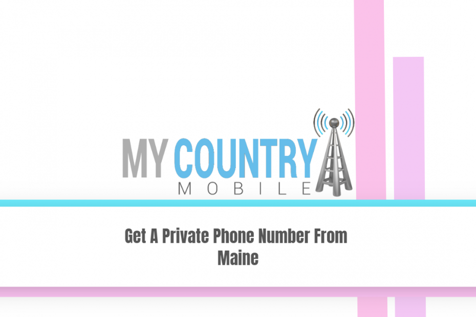 Get A Private Phone Number From Maine - My Country Mobile