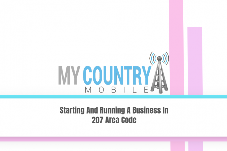 Starting And Running A Business In 207 Area Code - My Country Mobile