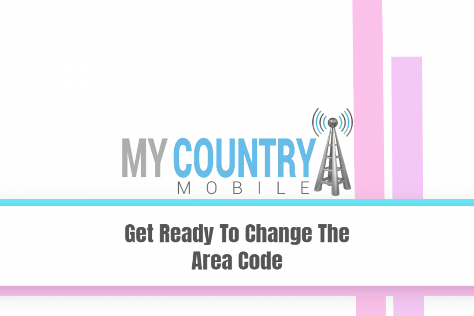 Get Ready To Change The Area Code - My Country Mobile