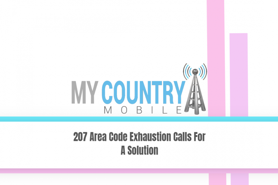 207 Area Code Exhaustion Calls For A Solution - My Country Mobile